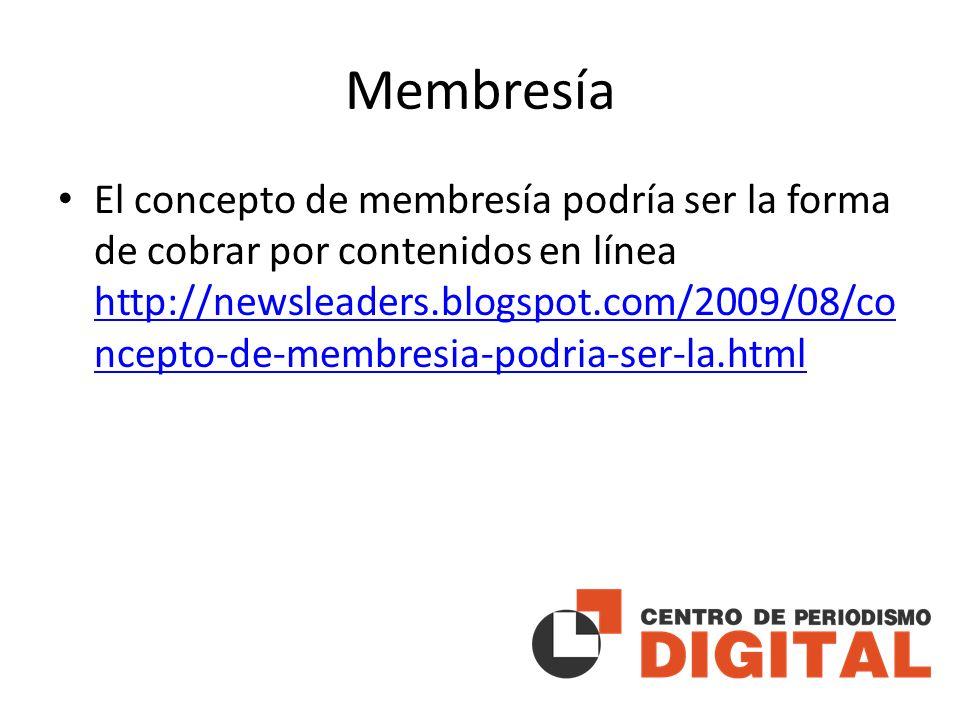 Membresía El concepto de membresía podría ser la forma de cobrar por contenidos en línea http://newsleaders.blogspot.com/2009/08/co ncepto-de-membresia-podria-ser-la.html http://newsleaders.blogspot.com/2009/08/co ncepto-de-membresia-podria-ser-la.html