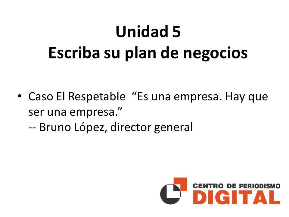 Unidad 5 Escriba su plan de negocios Caso El Respetable Es una empresa.