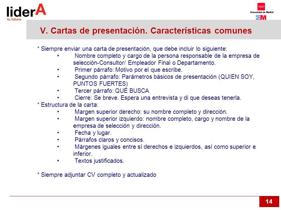 14 V. Cartas de presentación. Características comunes * Siempre enviar una carta de presentación, que debe incluir lo siguiente: Nombre completo y car