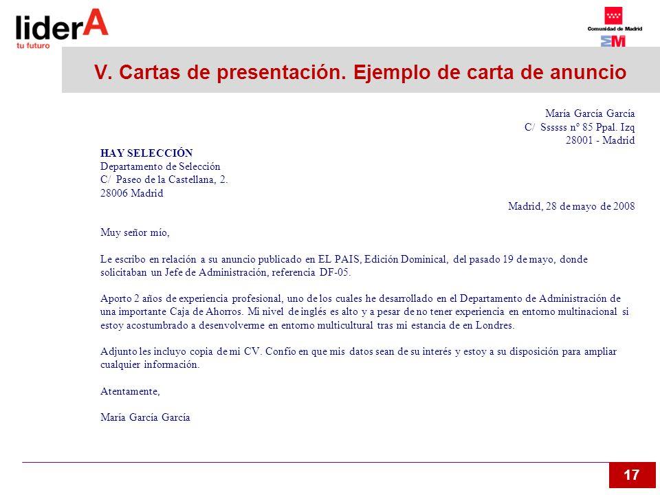 17 V. Cartas de presentación. Ejemplo de carta de anuncio María García García C/ Ssssss nº 85 Ppal. Izq 28001 - Madrid HAY SELECCIÓN Departamento de S