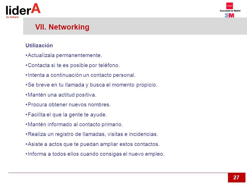 27 VII. Networking Utilización Actualízala permanentemente. Contacta si te es posible por teléfono. Intenta a continuación un contacto personal. Se br