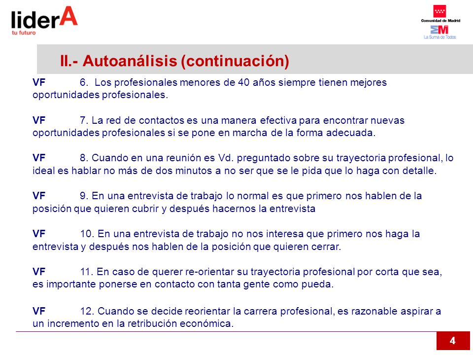 4 II.- Autoanálisis (continuación) VF6. Los profesionales menores de 40 años siempre tienen mejores oportunidades profesionales. VF7. La red de contac
