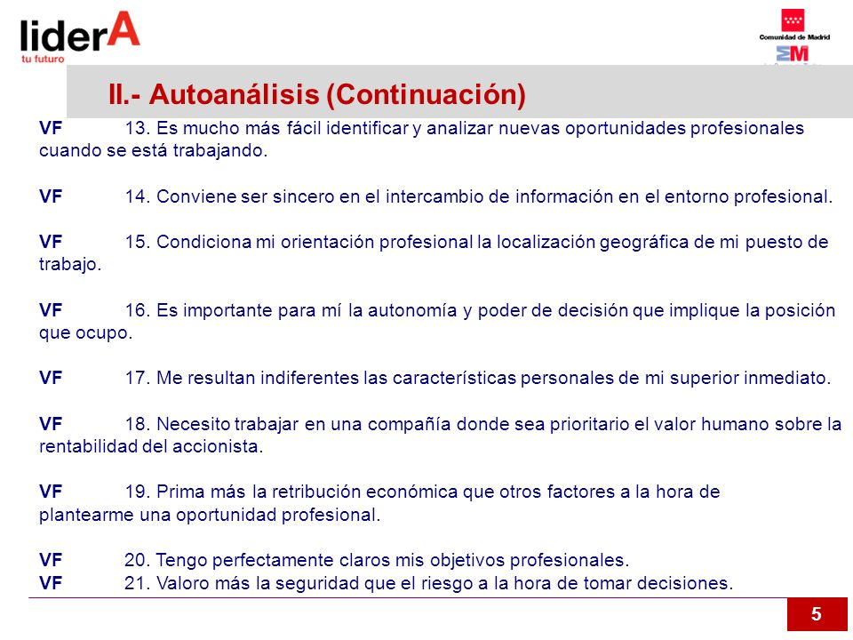 5 II.- Autoanálisis (Continuación) VF13. Es mucho más fácil identificar y analizar nuevas oportunidades profesionales cuando se está trabajando. VF14.