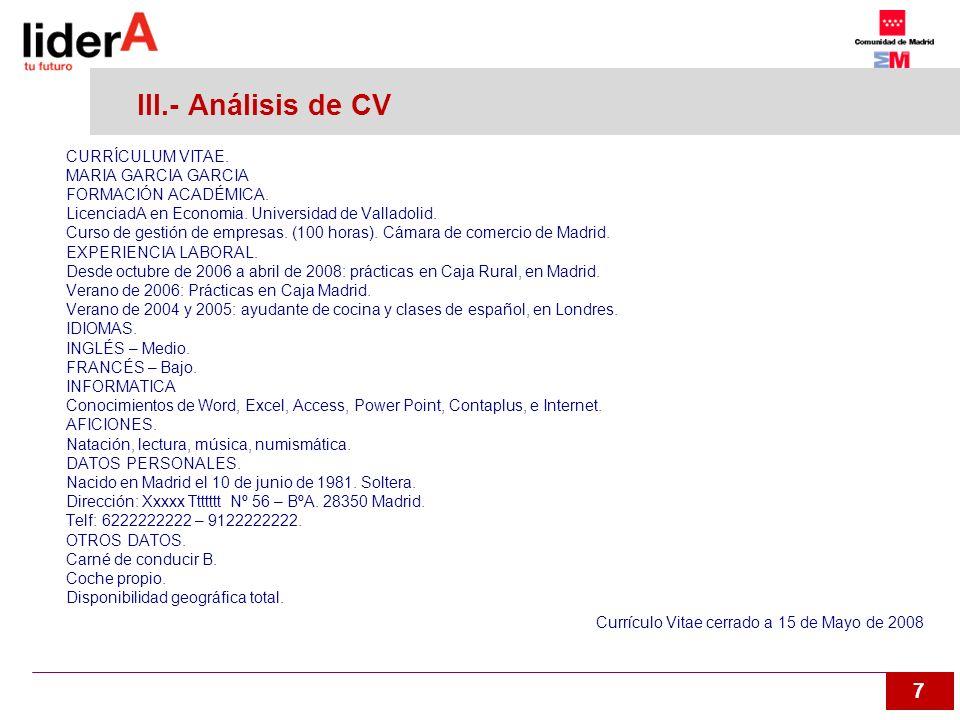 7 III.- Análisis de CV CURRÍCULUM VITAE. MARIA GARCIA GARCIA FORMACIÓN ACADÉMICA. LicenciadA en Economia. Universidad de Valladolid. Curso de gestión