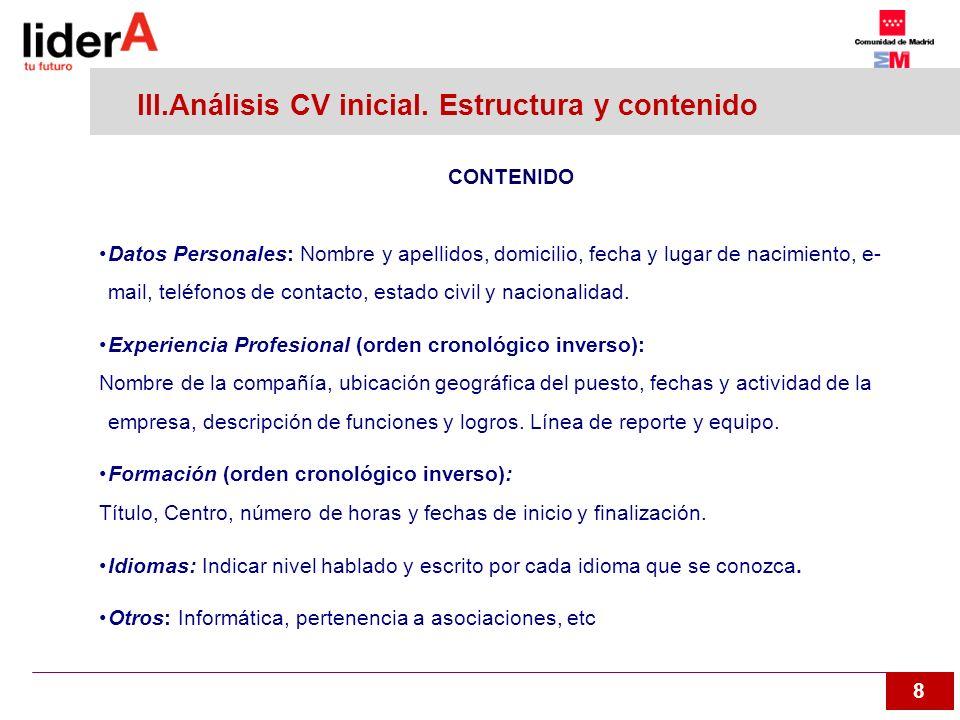 8 III.Análisis CV inicial. Estructura y contenido CONTENIDO Datos Personales: Nombre y apellidos, domicilio, fecha y lugar de nacimiento, e- mail, tel