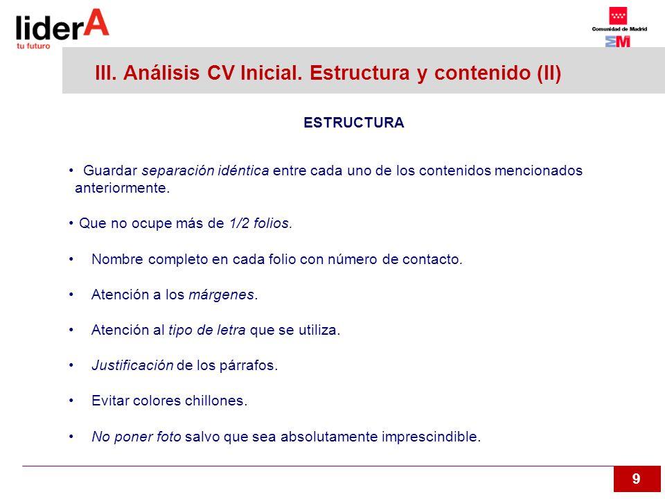 9 III. Análisis CV Inicial. Estructura y contenido (II) ESTRUCTURA Guardar separación idéntica entre cada uno de los contenidos mencionados anteriorme