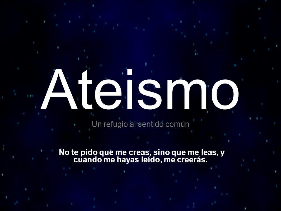 Ateismo Un refugio al sentido común No te pido que me creas, sino que me leas, y cuando me hayas leído, me creerás.