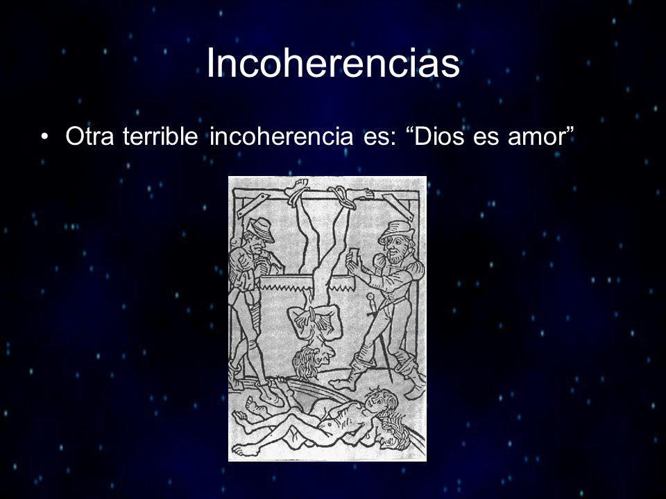 Incoherencias Otra terrible incoherencia es: Dios es amor