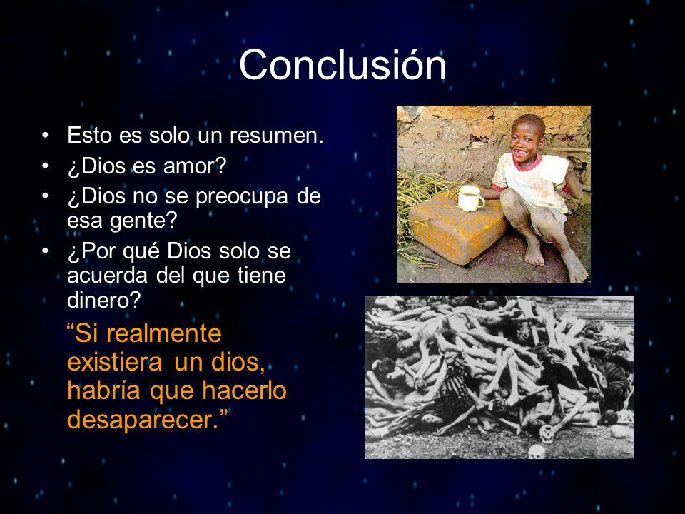Conclusión Esto es solo un resumen. ¿Dios es amor? ¿Dios no se preocupa de esa gente? ¿Por qué Dios solo se acuerda del que tiene dinero? Si realmente