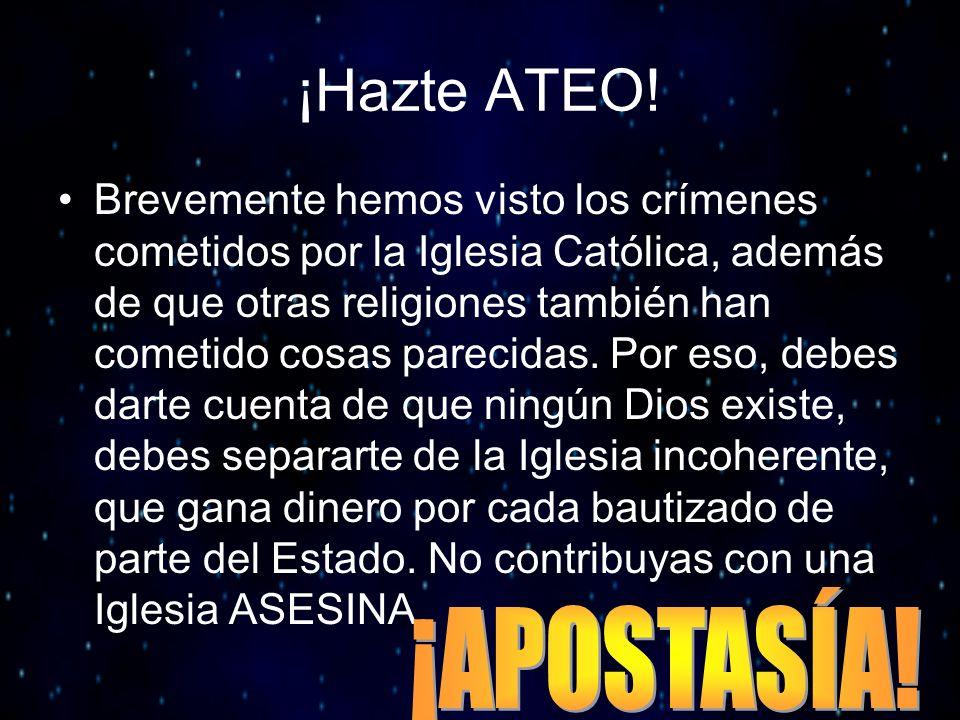 ¡Hazte ATEO! Brevemente hemos visto los crímenes cometidos por la Iglesia Católica, además de que otras religiones también han cometido cosas parecida