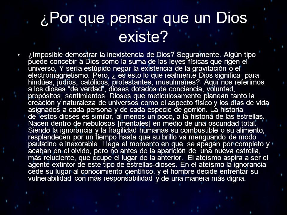 ¿Por que pensar que un Dios existe? ¿Imposible demostrar la inexistencia de Dios? Seguramente. Algún tipo puede concebir a Dios como la suma de las le