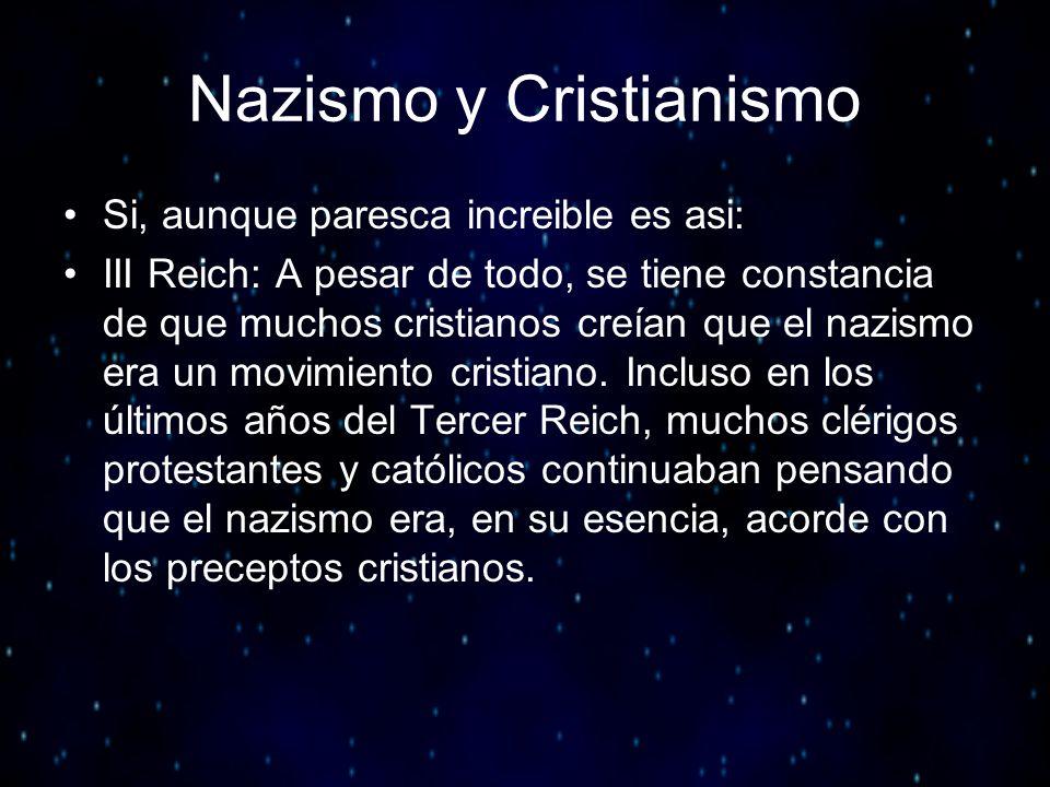 Nazismo y Cristianismo Si, aunque paresca increible es asi: III Reich: A pesar de todo, se tiene constancia de que muchos cristianos creían que el naz