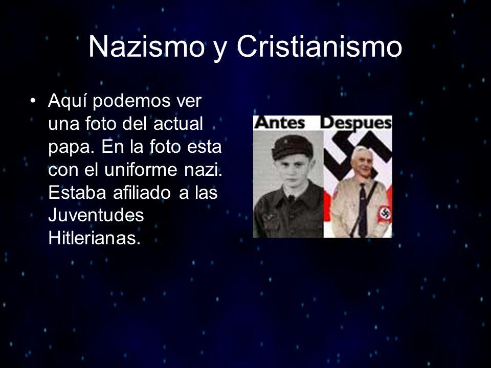 Nazismo y Cristianismo Aquí podemos ver una foto del actual papa. En la foto esta con el uniforme nazi. Estaba afiliado a las Juventudes Hitlerianas.