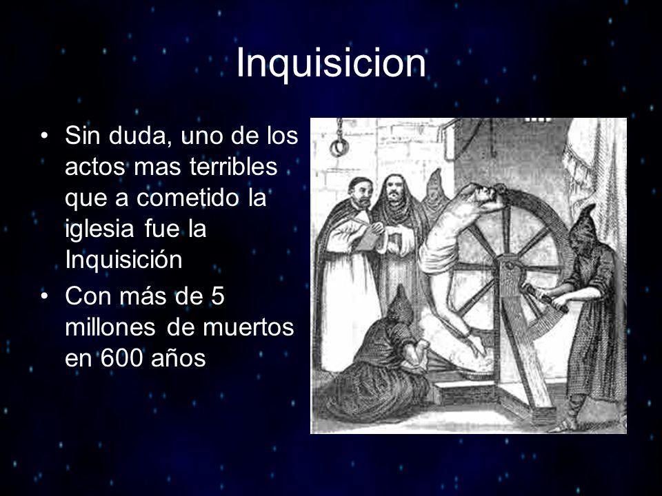 Inquisicion Sin duda, uno de los actos mas terribles que a cometido la iglesia fue la Inquisición Con más de 5 millones de muertos en 600 años