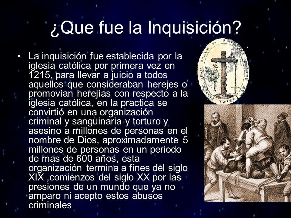 ¿Que fue la Inquisición? La inquisición fue establecida por la iglesia católica por primera vez en 1215, para llevar a juicio a todos aquellos que con