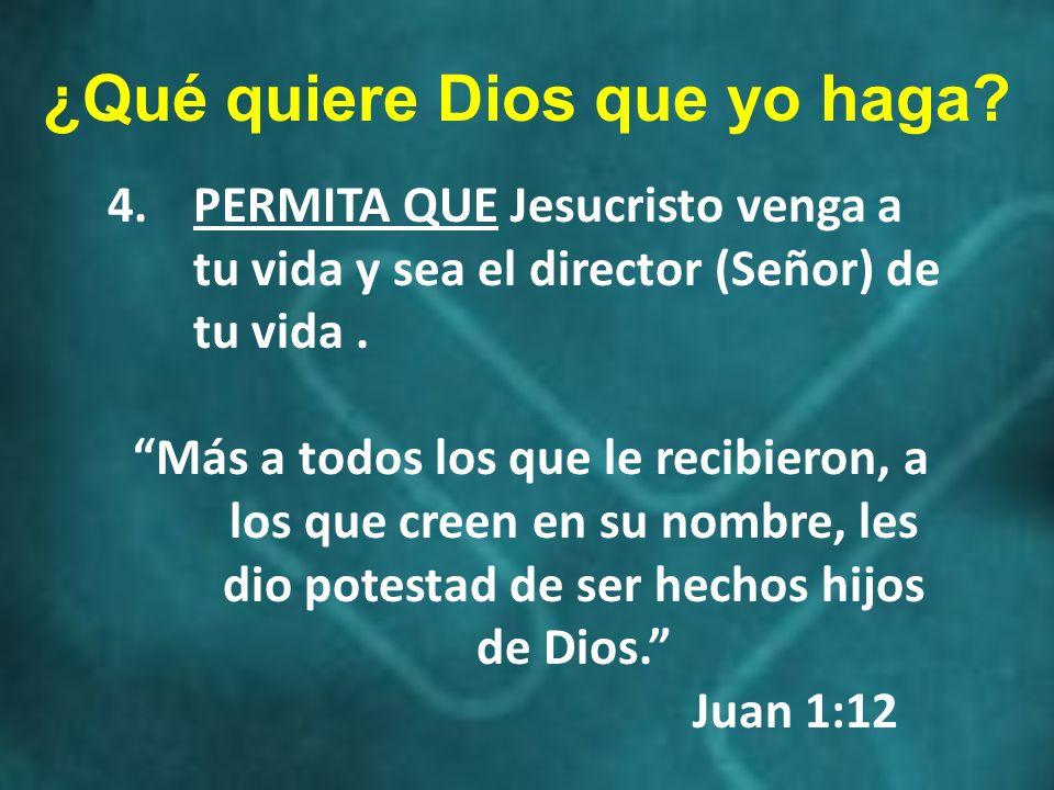 4.PERMITA QUE Jesucristo venga a tu vida y sea el director (Señor) de tu vida. Más a todos los que le recibieron, a los que creen en su nombre, les di