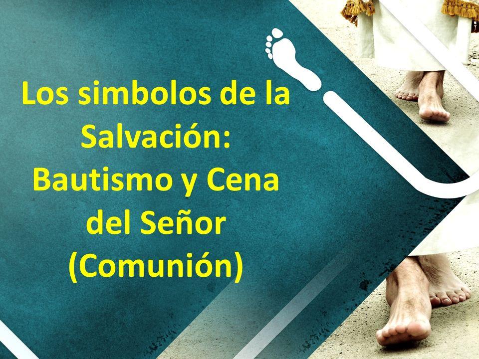 Los simbolos de la Salvación: Bautismo y Cena del Señor (Comunión)