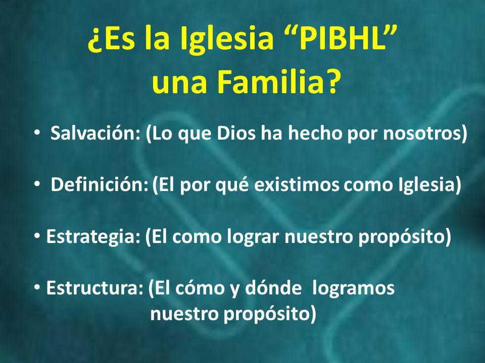 ¿Es la Iglesia PIBHL una Familia? Salvación: (Lo que Dios ha hecho por nosotros) Definición: (El por qué existimos como Iglesia) Estrategia: (El como