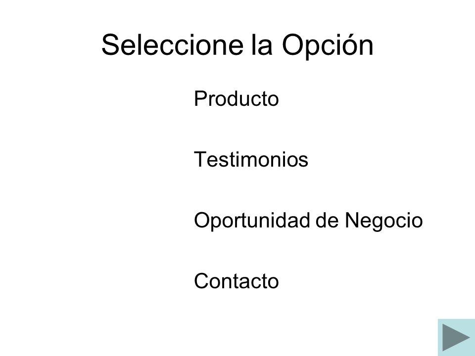 Seleccione la Opción Producto Testimonios Oportunidad de Negocio Contacto
