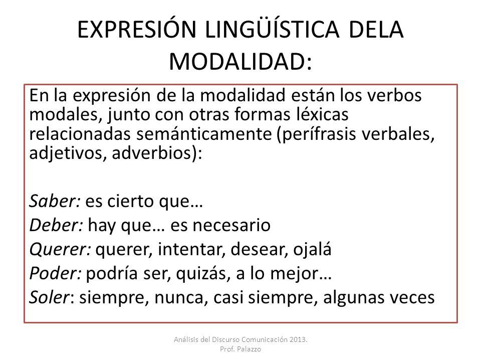 EXPRESIÓN LINGÜÍSTICA DELA MODALIDAD: En la expresión de la modalidad están los verbos modales, junto con otras formas léxicas relacionadas semánticam