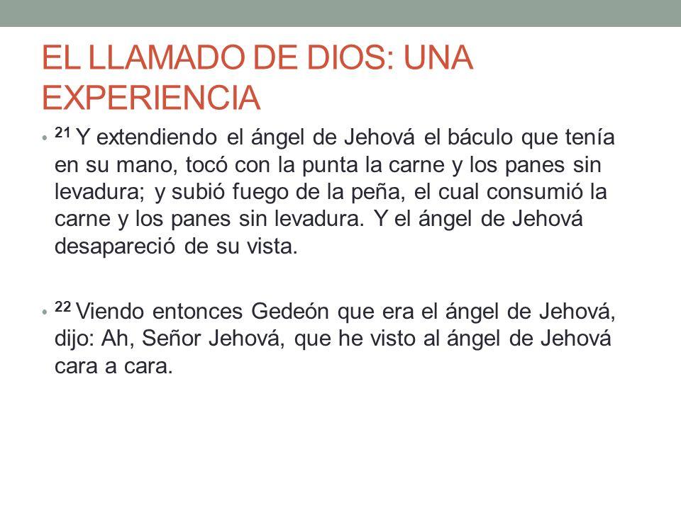 EL LLAMADO DE DIOS: UNA EXPERIENCIA 21 Y extendiendo el ángel de Jehová el báculo que tenía en su mano, tocó con la punta la carne y los panes sin lev