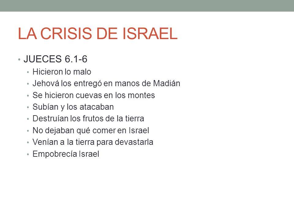 LA CRISIS DE ISRAEL JUECES 6.1-6 Hicieron lo malo Jehová los entregó en manos de Madián Se hicieron cuevas en los montes Subían y los atacaban Destruí
