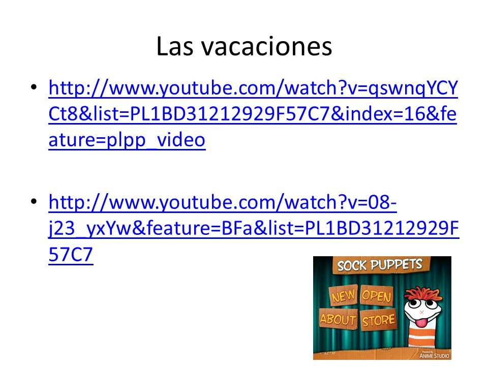 Las vacaciones http://www.youtube.com/watch?v=qswnqYCY Ct8&list=PL1BD31212929F57C7&index=16&fe ature=plpp_video http://www.youtube.com/watch?v=qswnqYC