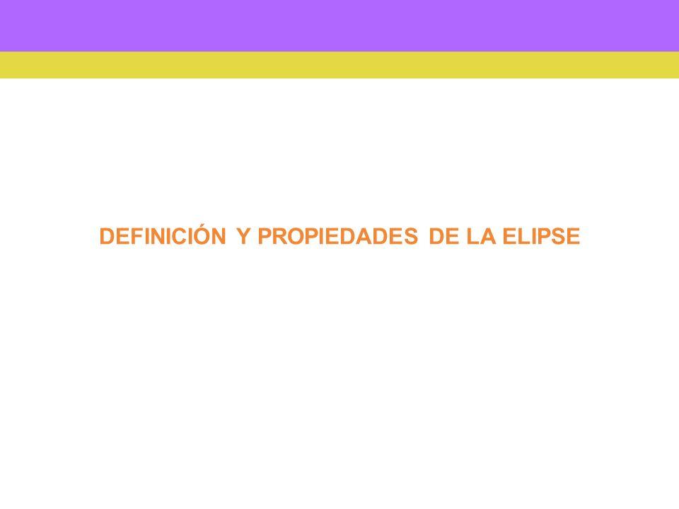 DEFINICIÓN Y PROPIEDADES DE LA ELIPSE
