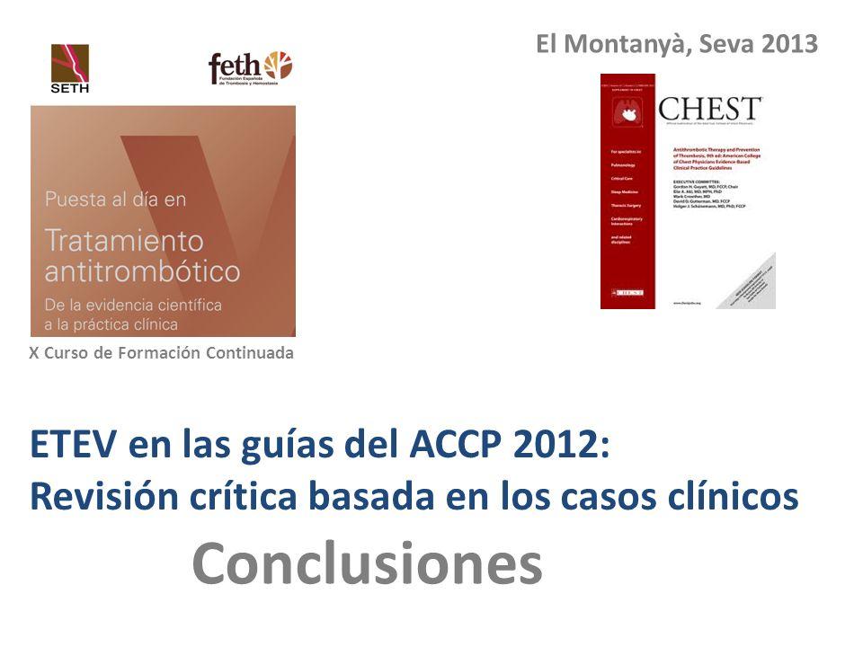 Conclusiones ETEV en las guías del ACCP 2012: Revisión crítica basada en los casos clínicos El Montanyà, Seva 2013 X Curso de Formación Continuada