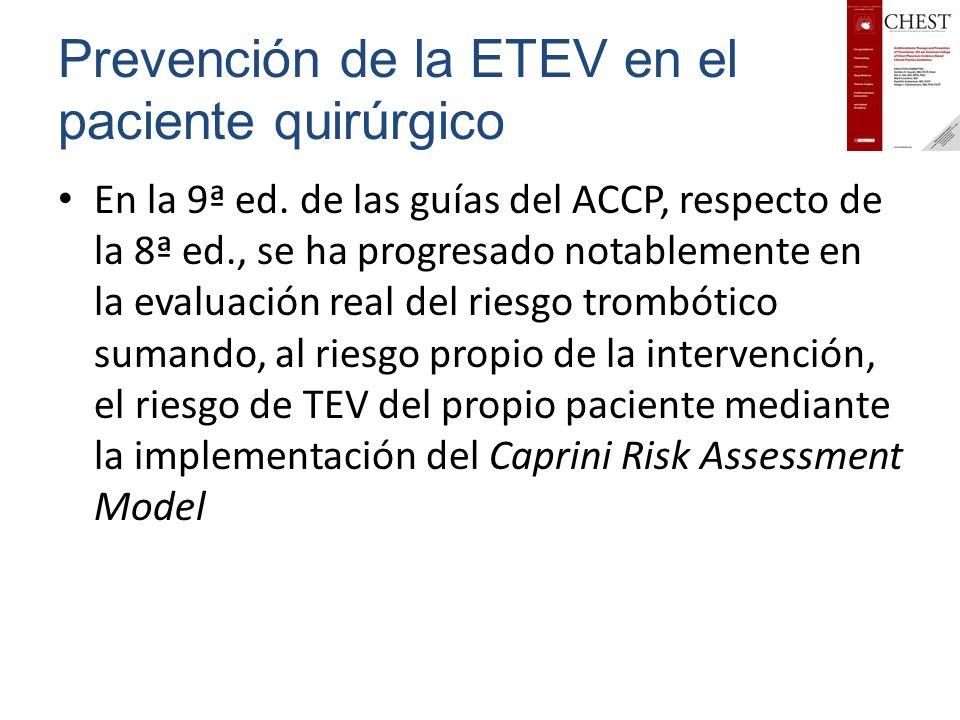 Prevención de la ETEV en el paciente quirúrgico En la 9ª ed. de las guías del ACCP, respecto de la 8ª ed., se ha progresado notablemente en la evaluac