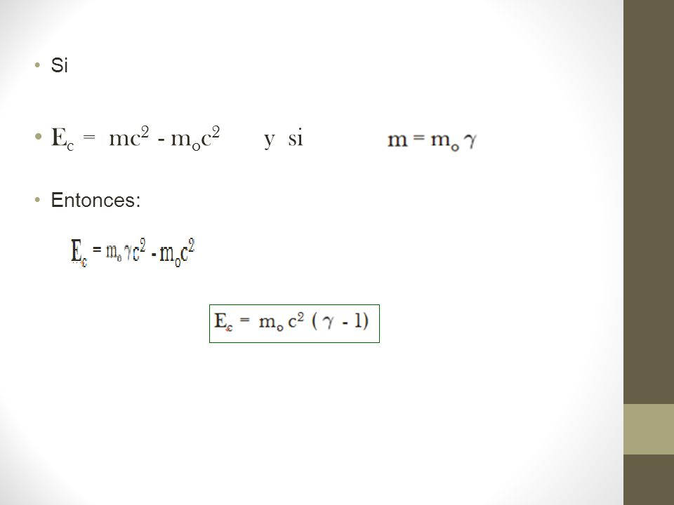 Si E c = mc 2 - m o c 2 y si Entonces: