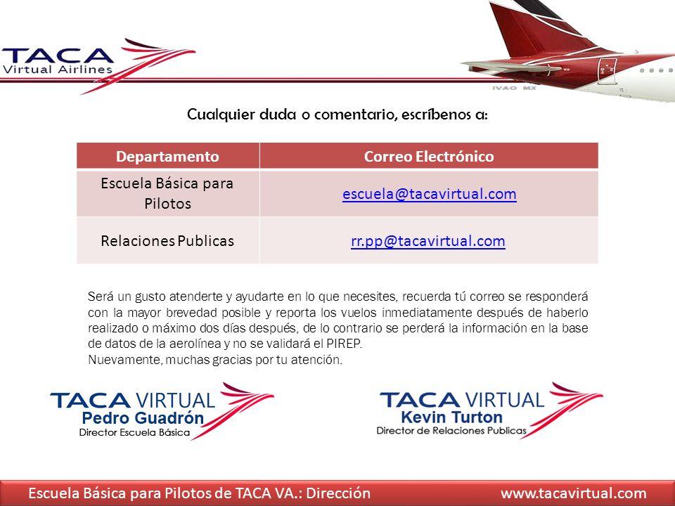 Escuela Básica para Pilotos de TACA VA.: Dirección www.tacavirtual.com Cualquier duda o comentario, escríbenos a: DepartamentoCorreo Electrónico Escue