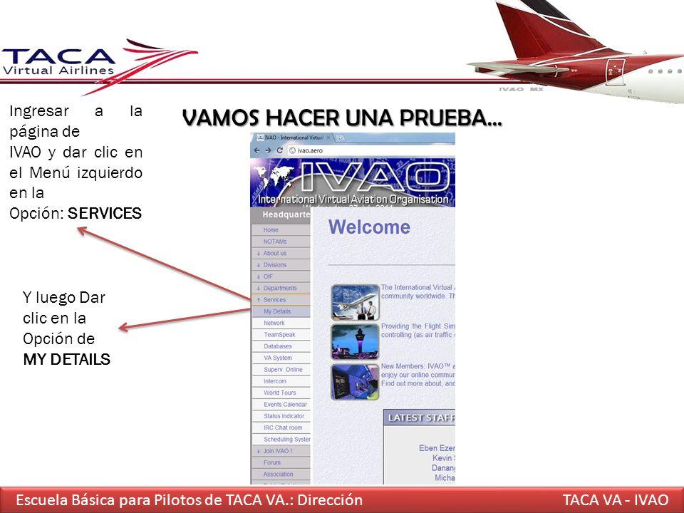 Y luego Dar clic en la Opción de MY DETAILS Escuela Básica para Pilotos de TACA VA.: DirecciónTACA VA - IVAO VAMOS HACER UNA PRUEBA… Ingresar a la pág