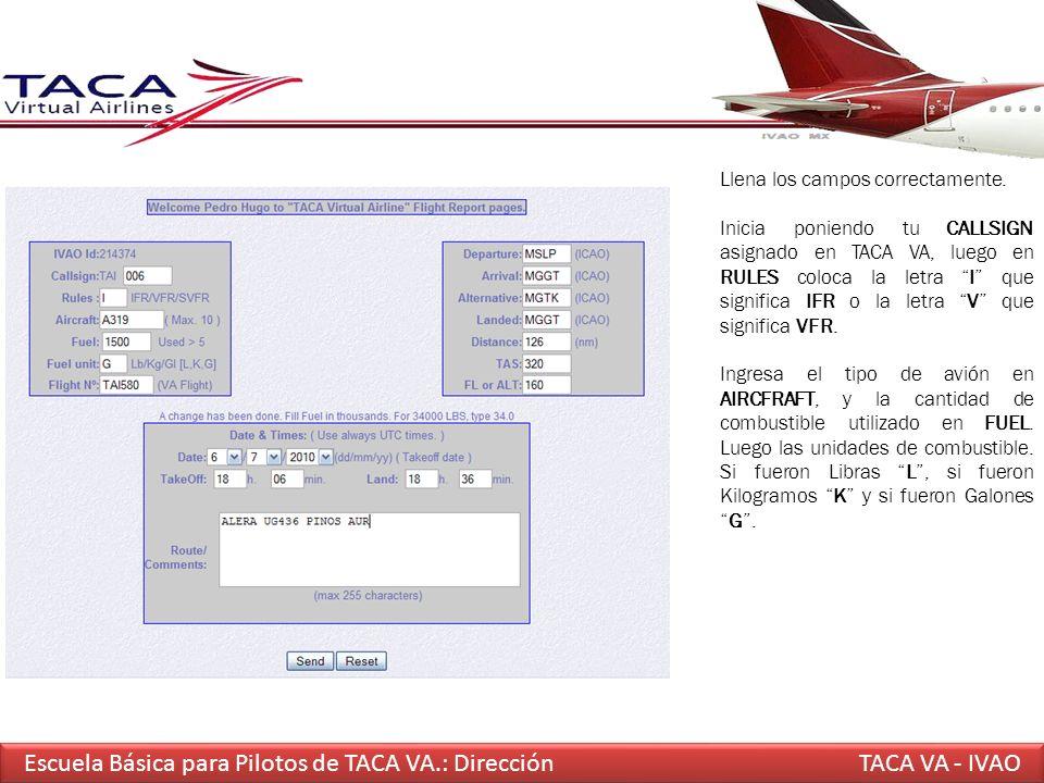 Escuela Básica para Pilotos de TACA VA.: DirecciónTACA VA - IVAO Llena los campos correctamente. Inicia poniendo tu CALLSIGN asignado en TACA VA, lueg