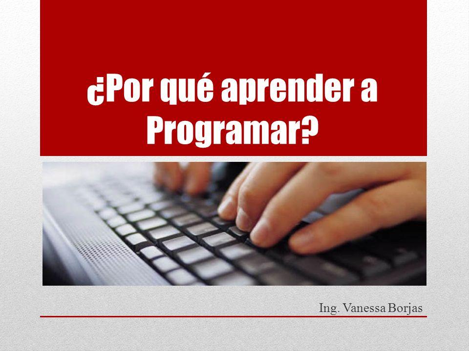 ¿Por qué aprender a Programar Ing. Vanessa Borjas