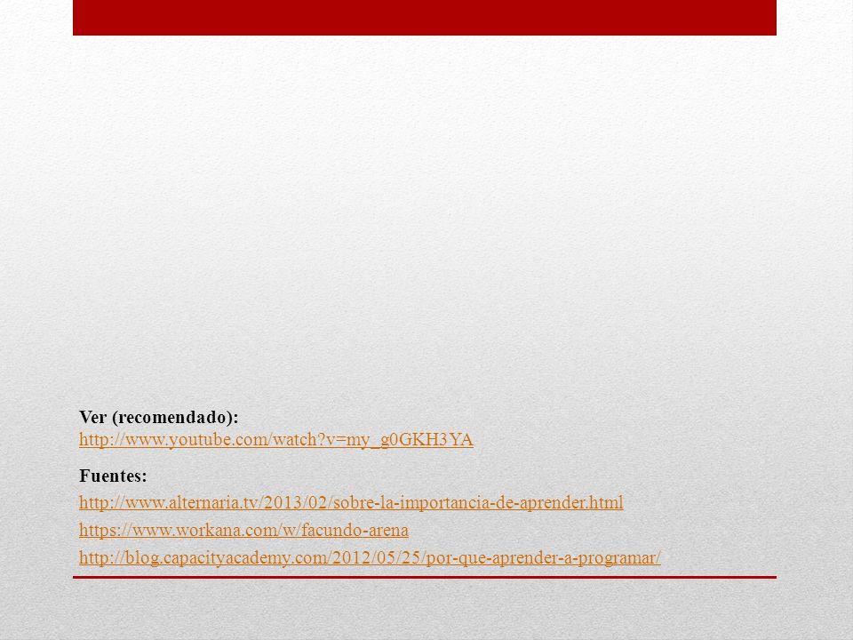 Fuentes: http://www.alternaria.tv/2013/02/sobre-la-importancia-de-aprender.html https://www.workana.com/w/facundo-arena http://blog.capacityacademy.com/2012/05/25/por-que-aprender-a-programar/ Ver (recomendado): http://www.youtube.com/watch v=my_g0GKH3YA