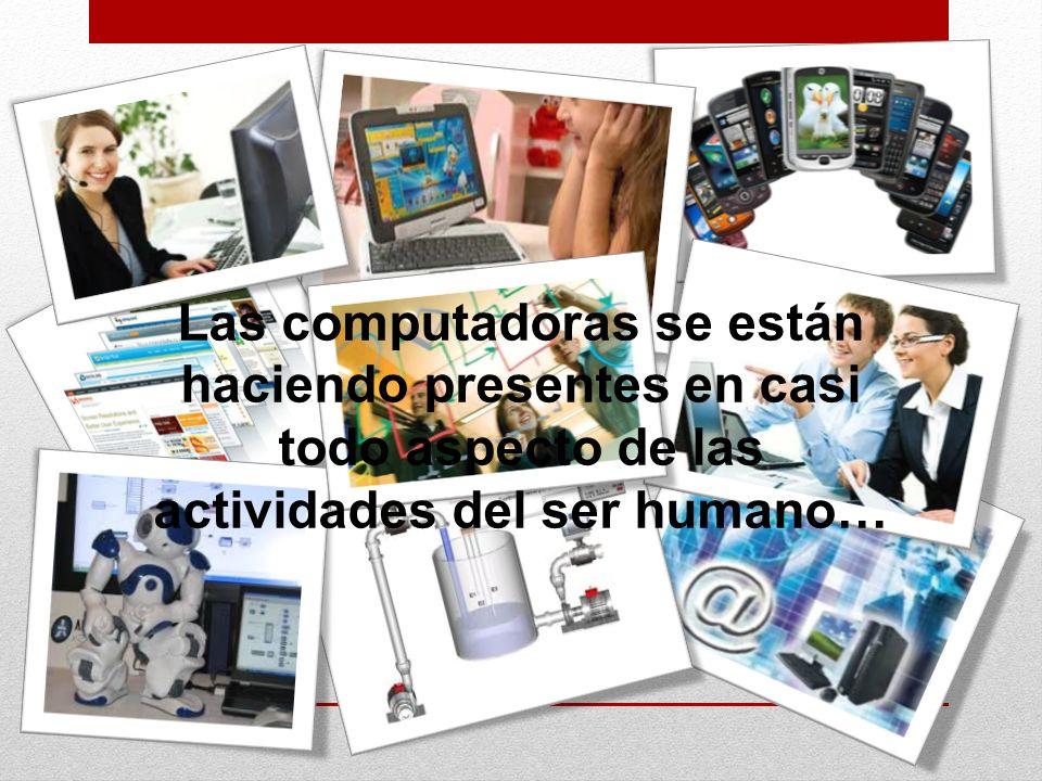 Las computadoras se están haciendo presentes en casi todo aspecto de las actividades del ser humano…
