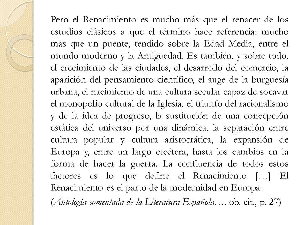 Pero el Renacimiento es mucho más que el renacer de los estudios clásicos a que el término hace referencia; mucho más que un puente, tendido sobre la
