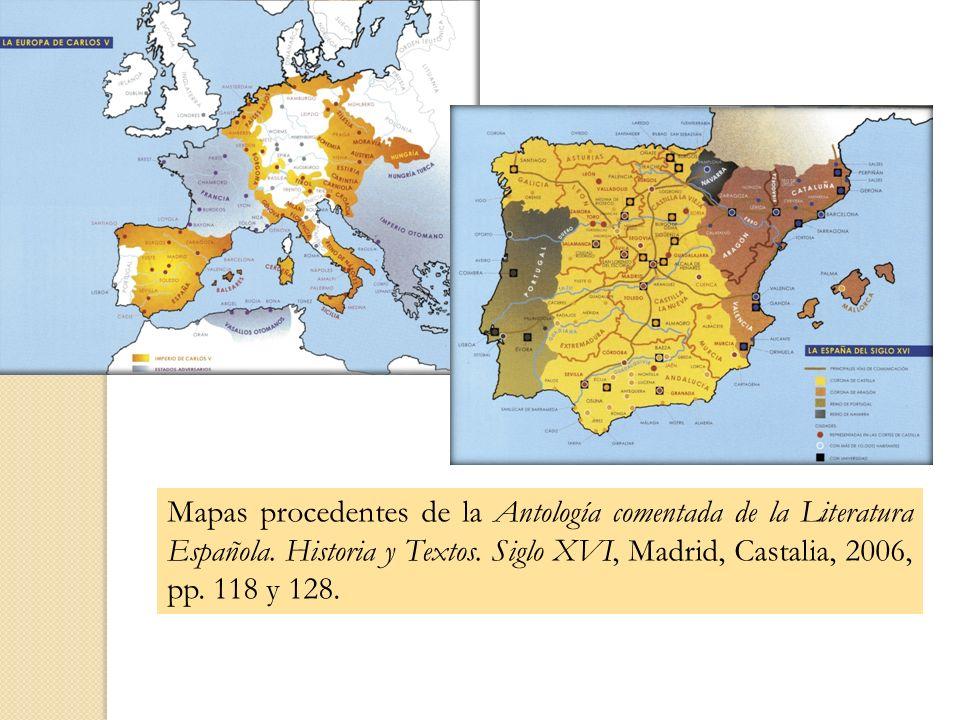Mapas procedentes de la Antología comentada de la Literatura Española. Historia y Textos. Siglo XVI, Madrid, Castalia, 2006, pp. 118 y 128.