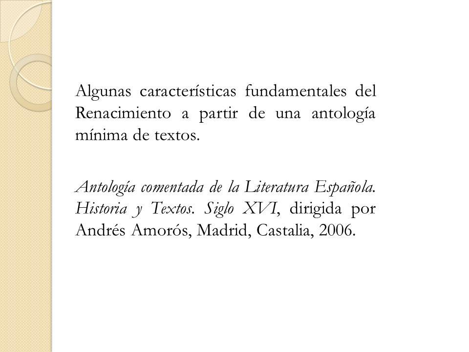 Algunas características fundamentales del Renacimiento a partir de una antología mínima de textos. Antología comentada de la Literatura Española. Hist