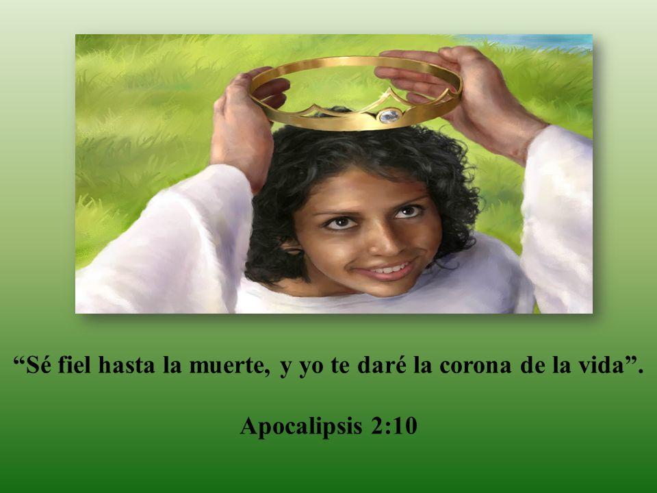 Sé fiel hasta la muerte, y yo te daré la corona de la vida. Apocalipsis 2:10