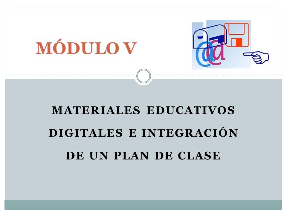 MATERIALES EDUCATIVOS DIGITALES E INTEGRACIÓN DE UN PLAN DE CLASE MÓDULO V