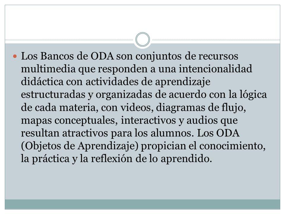 Los Bancos de ODA son conjuntos de recursos multimedia que responden a una intencionalidad didáctica con actividades de aprendizaje estructuradas y or