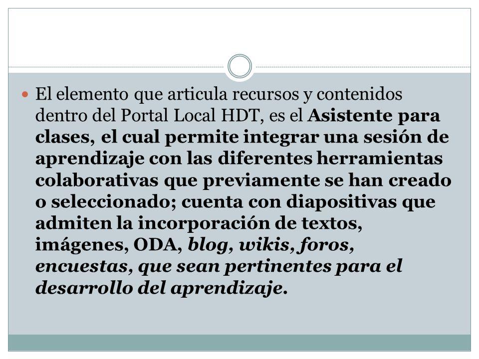 El elemento que articula recursos y contenidos dentro del Portal Local HDT, es el Asistente para clases, el cual permite integrar una sesión de aprend