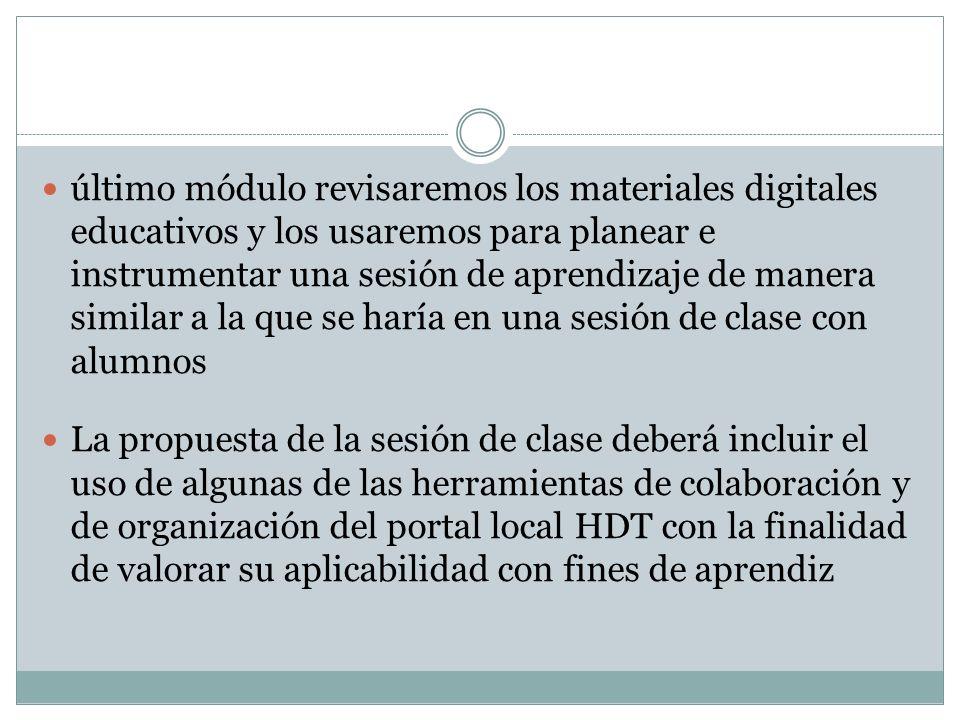 último módulo revisaremos los materiales digitales educativos y los usaremos para planear e instrumentar una sesión de aprendizaje de manera similar a