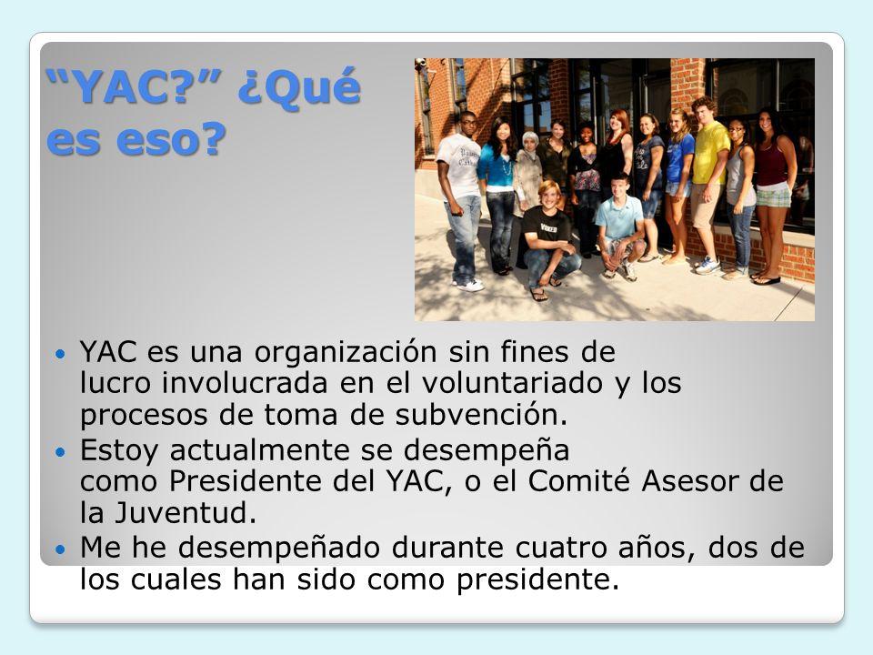 YAC? ¿Qué es eso?YAC? ¿Qué es eso? YAC es una organización sin fines de lucro involucrada en el voluntariado y los procesos de toma de subvención. Est