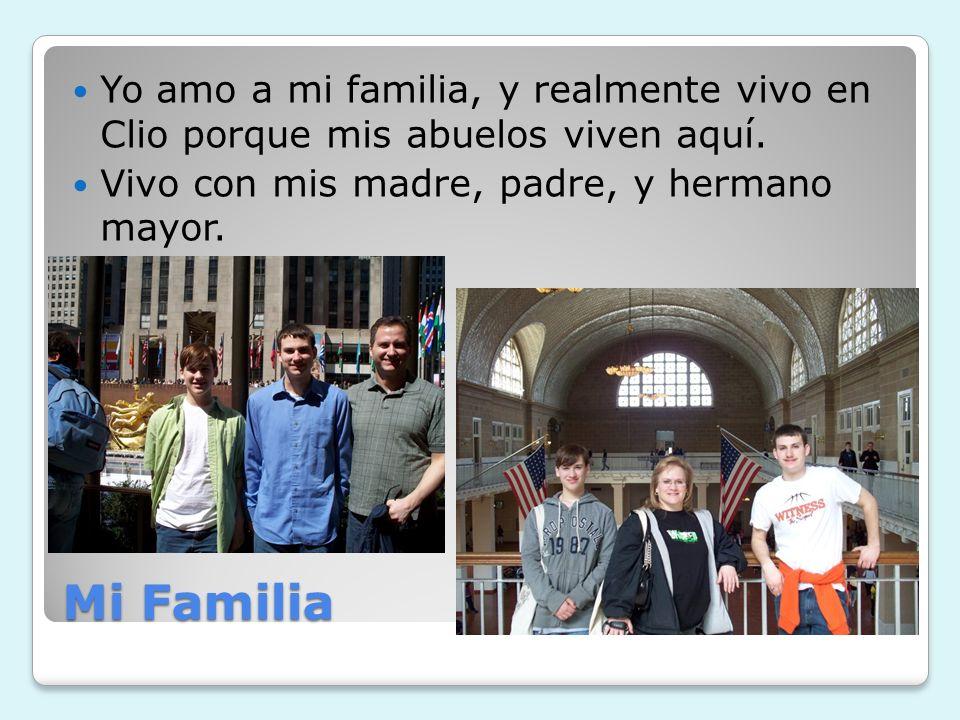 Mi Familia Yo amo a mi familia, y realmente vivo en Clio porque mis abuelos viven aquí. Vivo con mis madre, padre, y hermano mayor.