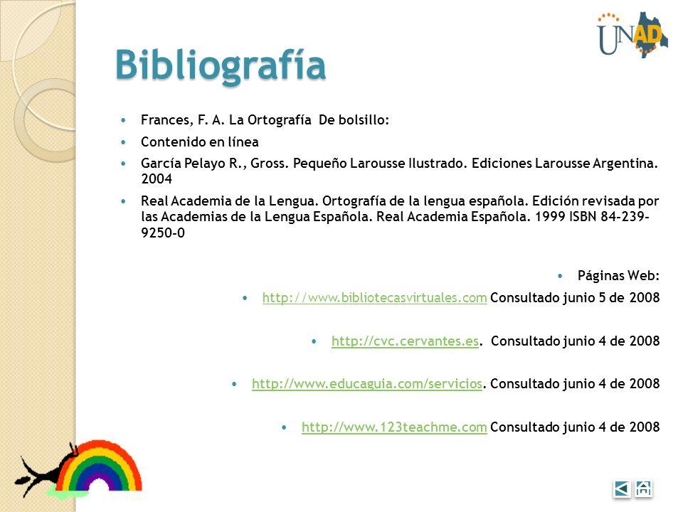 Bibliografía Frances, F. A. La Ortografía De bolsillo: Contenido en línea García Pelayo R., Gross. Pequeño Larousse Ilustrado. Ediciones Larousse Arge