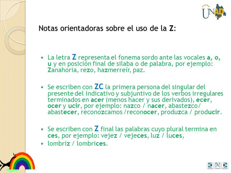 Notas orientadoras sobre el uso de la Z: La letra Z representa el fonema sordo ante las vocales a, o, u y en posición final de silaba o de palabra, po