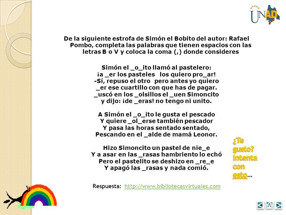 De la siguiente estrofa de Simón el Bobito del autor: Rafael Pombo, completa las palabras que tienen espacios con las letras B o V y coloca la coma (,